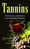 Tannins Biochemistry, Food Sources & Nutritional Properties by Cheryl Anne Combs