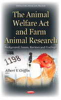 Animal Welfare Act & Farm Animal Research Background, Issues, Reviews & Findings by Albert V. Griffin