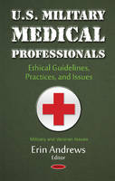 U.S. Military Medical Professionals Ethical Guidelines, Practices, & Issues by Erin Andrews