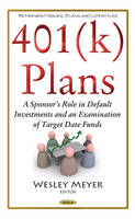 401(K) Plans A Sponsor's Role in Default Investments & an Examination of Target Date Funds by Wesley Meyer