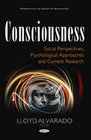 Consciousness Social Perspectives, Psychological Approaches & Current Research by Lloyd Alvarado