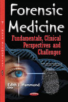 Forensic Medicine Fundamentals, Clinical Perspectives & Challenges by Edith J. Hammond