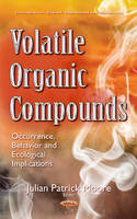Volatile Organic Compounds Occurrence, Behavior & Ecological Implications by Julian Patrick Moore