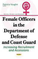 Female Officers in the Department of Defense & Coast Guard Increasing Recruitment & Accessions by Patricia Vaughn