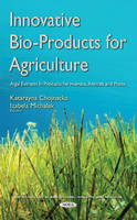 Innovative Bio-Products for Agriculture Algal Extracts in Products for Humans, Animals & Plants by Katarzyna Chojnacka