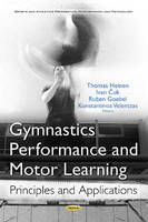 Gymnastics Performance & Motor Learning Principles & Applications by Thomas Heinen