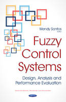 Fuzzy Control Systems Design, Analysis & Performance Evaluation by Wendy Santos