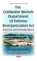 Goldwater-Nichols Department of Defense Reorganization Act Reforms & Considerations by Malcolm Quinn