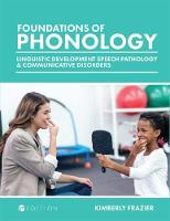 Foundations of Phonology Linguistic Development, Speech Pathology, and Communicative Disorders by Kimberly Frazier