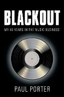 Blackout My 40 Years in the Music Business by Paul Porter