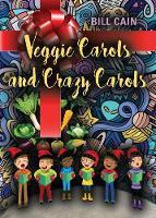 Veggie Carols and Crazy Carols by Bill Cain