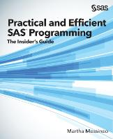 Practical and Efficient SAS Programming The Insider's Guide by Martha Messineo