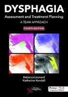 Dysphagia Assessment and Treatment Planning A Team Approach, Fourth Edition by Rebecca Leonard