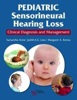 Pediatric Sensorineural Hearing Loss Clinical Diagnosis and Management by Samantha Anne
