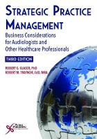 Strategic Practice Management Business Considerations for Audiologists and Other Healthcare Professionals, Third Edition by Robert G. Glaser, Robert M. Traynor