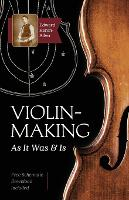 Violin-Making As It Was and Is: Being a Historical, Theoretical, and Practical Treatise on the Science and Art of Violin-Making for the Use of Violin Makers and Players, Amateur and Professional by Edward Heron-Allen