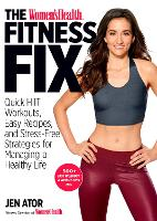 The Women's Health Fitness Fix Quick High Intensity Interval Training (HIIT) Workouts, Easy Recipes & Stress-Free Strategies for Managing a Healthy Life by Jen Ator