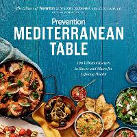 Prevention Mediterranean Table 100 Vibrant Recipes to Savor and Share for Lifelong Health by Marygrace Taylor