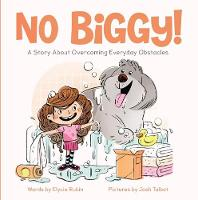 No Biggy! A Story About Overcoming Everyday Obstacles by Elycia Rubin