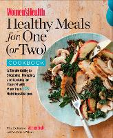 The Women's Health Healthy Meals for One (or Two) Cookbook A Simple Guide to Shopping, Prepping, and Cooking by The Editors of Women's Health