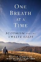 One Breath at a Time Buddhism and the Twelve Steps by Kevin Griffin