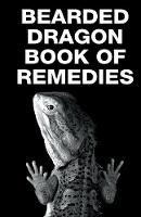 Bearded Dragon Book of Remedies by S M Proctor, Kelsey Marie