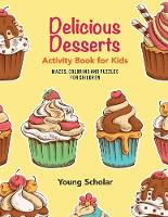 Delicious Desserts Activity Book for Kids Mazes, Coloring and Puzzles for Children by Young Scholar