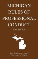 Michigan Rules of Professional Conduct; 2018 Edition by Michigan Legal Publishing Ltd