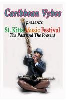 Caribbean Vybes Presents St. Kitts Music Festival the Past and the Present by Mosi Mandisa