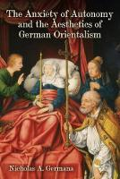The Anxiety of Autonomy and the Aesthetics of German Orientalism by Nicholas A. Germana