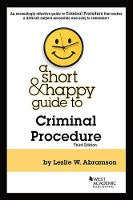 A Short & Happy Guide to Criminal Procedure by Leslie Abramson