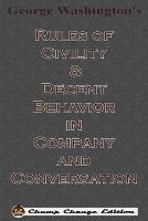 George Washington's Rules of Civility & Decent Behavior in Company and Conversation (Chump Change Edition) by George Washington