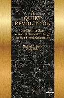 A Quiet Revolution One District's Story of Radical Curricular Change in High School Mathematics by Michael D. Steele, Craig Huhn, Daniel I. Chazan