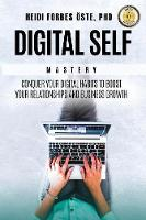 Digital Self Mastery Conquer Your Digital Habits to Boost Your Relationships and Business Growth by Heidi Forbes Oste