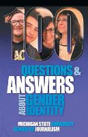 100 Questions and Answers about Gender Identity The Transgender, Nonbinary, Gender-Fluid and Queer Spectrum by Michigan State School of Journalism, Mara Keisling
