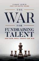The War for Fundraising Talent And How Small Shops Can Win by Jason Lewis
