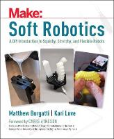 Soft Robotics by Matthew Borgatti, Kari Love