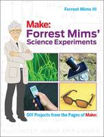 Forreast Mims' Science Experiments DIY Projects from the Pages of Make by Forrest M., III Mims