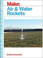 Make: Air and Water Rockets by Mike Westerfield