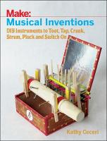 Musical Inventions DIY Instruments to Toot, Tap, Crank, Strum, Pluck and Switch on by Kathy Ceceri