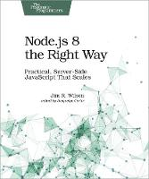 Node.js 8 the Right Way by Jim Wilson