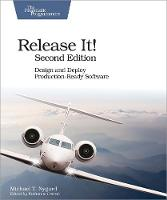 Release It! Design and Deploy Production-Ready Software by Michael T. Nygard