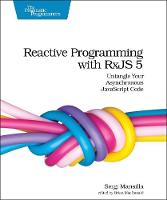 Reactive Programming with RxJS Untangle Your Asynchronous JavaScript Code by Sergi Mansilla