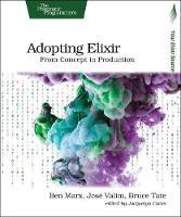 Adopting Elixir by Ben Marx, Jose Valim, Bruce Tate