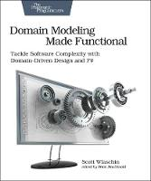 Domain Modeling Made Functional Tackle Software Complexity with Domain-Driven Design and F# by Scott Wlaschin