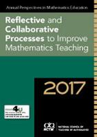 Annual Perspectives in Mathematics Education 2017 Reflective and Collaborative Processes to Improve Mathematics Teaching by Lucy West