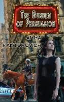 The Burden of Persuasion by Anna (University of Texas Rio Grande Valley) Faktorovich