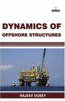 Dynamics of Offshore Structures by Rajeev Dubey