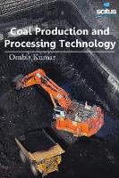 Coal Production and Processing Technology by Ombir Kumar