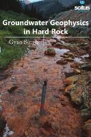 Groundwater Geophysics in Hard Rock by Gyan Singh